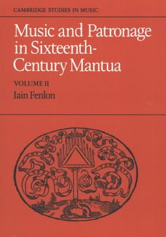 Music and Patronage in Sixteenth-Century Mantua, Volume 2 ~ Iain Fenlon ~ Cambridge University Press ~ 1980