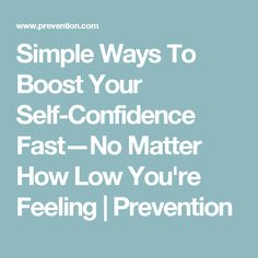 Simple Ways To Boost Your Self-Confidence Fast—No Matter How Low You're Feeling | Prevention