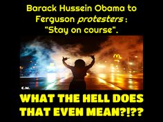 """First Time In History A Sitting U.S. President Authorizes AND Supports Terrorism On American Soil~ """"Stay on course"""" """".. BHO has been credited w/saying to Ferguson protesters at ... an unlisted ('secret') meeting he held with radical members of this community terrorist organization at the WH earlier this month."""""""".. not long after this 'secret' meeting, .. we began seeing reports .. of bounties being posted on officer Darren Wilson & his families heads by these emboldened race hustlers.""""…"""