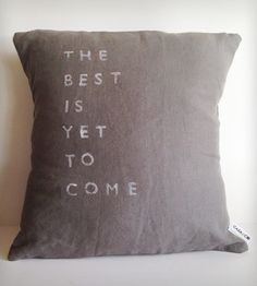 """""""The Best is Yet to Come"""" Linen Pillow"""