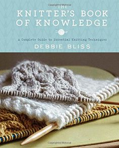 The Hardcover of the The Knitter's Book of Knowledge: A Complete Guide to Essential Knitting Techniques by Debbie Bliss at Barnes & Noble. Knitting Gauge, Easy Knitting, Knitting Stitches, Knitting Patterns, Knitted Washcloth Patterns, Knitted Washcloths, Vogue Knitting, Knitting Books, Learn How To Knit