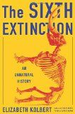 The Sixth Extinction: An Unnatural History by Elizabeth Kolbert