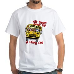 School Bus Driver Hang On! - Shirt on CafePress.com