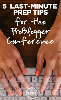 5 last-minute ProBlogger Conference Prep Tips