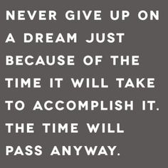 Never ever... EVER give up on your dream. NOW is the time to #followyourbliss  #dowhatyoulove