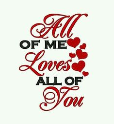 All of me Loves all of You 1 Valentine. Instant by SoKyootDesigns All of me love you all 1 valentine. Instant by SoKyootDesigns Cute Love Quotes, Love Quotes For Her, Romantic Love Quotes, Love Yourself Quotes, Love Poems, Romantic Pictures, Beautiful Pictures, He's Beautiful, I Love You All