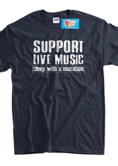 Support live music, sleep with a musician