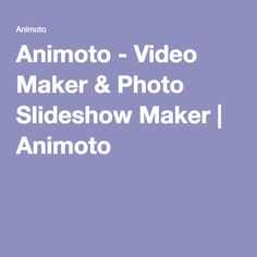 Animoto - Video Maker & Photo Slideshow Maker   Animoto