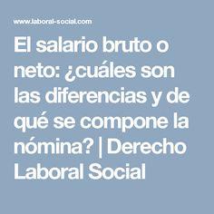 El salario bruto o neto: ¿cuáles son las diferencias y de qué se compone la nómina? | Derecho Laboral Social
