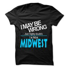 I May Be Wrong But I Highly Doubt It I am From... Midwe - #gift card #thoughtful gift. LOWEST SHIPPING:  => https://www.sunfrog.com/LifeStyle/I-May-Be-Wrong-But-I-Highly-Doubt-It-I-am-From-Midwest--99-Cool-City-Shirt-.html?60505