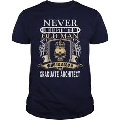 Never Underestimate A Old Woman, Who Is Also A Graduate Architect T-Shirt, Hoodie Graduate Architect