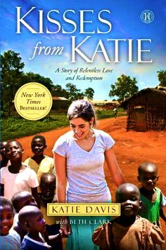 Great Book Review on Kisses from Katie by Katie Davis (Uganda, Africa)  It could change your life.