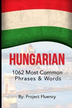 Hungarian: 1062 Most Common Phrases & Words: Speak Hungarian, Fast Language… Common Quotes, Common Phrases, Hungarian Translation, Budapest Travel, Hungary Travel, Budapest Hungary, Paris Travel, Culture Travel, Day Trips
