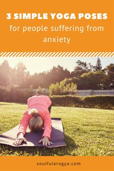 3 Simple Yoga Poses for People Who Suffer from Anxiety #Yoga