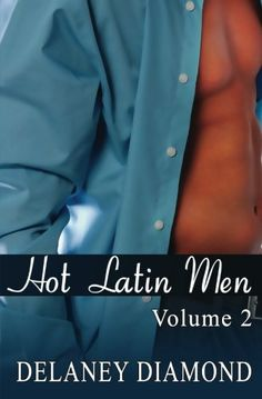 Hot Latin Men: Volume II by Delaney Diamond. THE ARRANGEMENT Brazilian millionaire, Leonardo da Silva, is still seething from when his African-American wife, Alexa, walked out on him four months ago. Now she's in his office asking for a business loan to h