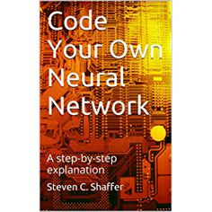Code Your Own Neural Network: A step-by-step explanation