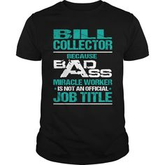 #BILL #COLLECTOR - MIRACLE WORKER, Order HERE ==> https://www.sunfrog.com/LifeStyle/BILL-COLLECTOR--MIRACLE-WORKER-Black-Guys.html?89699, Please tag & share with your friends who would love it , #christmasgifts #superbowl #jeepsafari