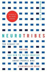 Neurotribes. The legacy of autism and how to think smarter about people who think differently. By Steve Silberman.