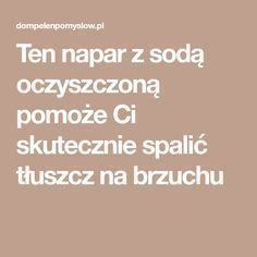 Ten napar z sodą oczyszczoną pomoże Ci skutecznie spalić tłuszcz na brzuchu Food And Drink, Skin Care, Good Things, Drinks, Health, Fitness, Diy, Diets, Do It Yourself