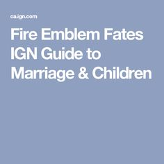 Fire Emblem Fates IGN Guide to Marriage & Children