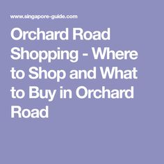 Orchard Road Shopping - Where to Shop and What to Buy in Orchard Road