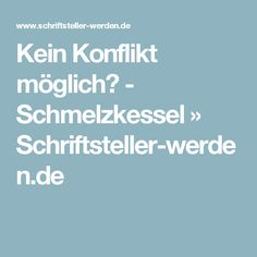 Kein Konflikt möglich? - Schmelzkessel » Schriftsteller-werden.de