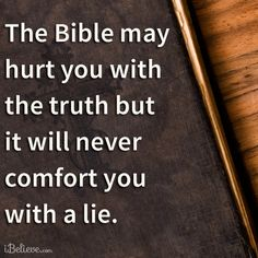 The Bible may hurt but never comfort with a lie   https://www.facebook.com/photo.php?fbid=694808110548468