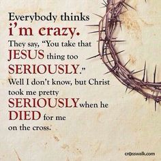 Christ took me seriously..The Lord loves us so much!!! Thank you Jesus! I Love you.