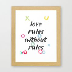 LOve rules without rules  READY FOR PRINT OR PRINTED (read next please)  A beautiful quote Modern minimal typography art   YOU GET 1) ready for print