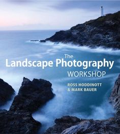 The Landscape Photography Workshop - Ross Hoddinott & Mark Bauer.