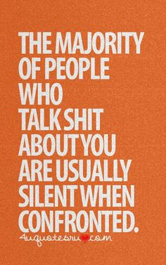 """""""the majority of people who talk shit about you are usually silent when confronted"""" #twofaced"""
