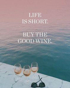 Life is short buy the good wine {wine glass writer}