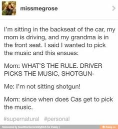 Shotgun shuts his cakehole I'm not in shotgun Since when does Cas get to pick the music
