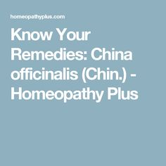 Know Your Remedies: China officinalis (Chin.) - Homeopathy Plus