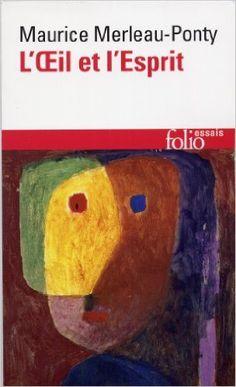 Amazon.fr - L'Œil et l'Esprit - Maurice Merleau-Ponty, Claude Lefort - Livres