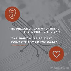 """The preacher can only bring the Word to the ear; the Spirit must bring it from the ear to the heart."" (Steven Lawson)"