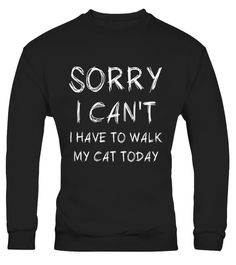 """# Sorry I Can't, I Have to Walk My Cat Today - Fun T-Shirt .  Special Offer, not available in shops      Comes in a variety of styles and colours      Buy yours now before it is too late!      Secured payment via Visa / Mastercard / Amex / PayPal      How to place an order            Choose the model from the drop-down menu      Click on """"Buy it now""""      Choose the size and the quantity      Add your delivery address and bank details      And that's it!      Tags: THIS SHIRT GETS…"""
