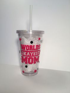 Worlds Okayest Mom, tumbler, Pink, With Straw by TheLittleSparkleShop on Etsy https://www.etsy.com/listing/221490825/worlds-okayest-mom-tumbler-pink-with