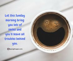 30 Best Sunday Quotes To Inspire You Good Morning Sunday Images, Sunday Morning, Sunday Coffee, Sunday Quotes, Coffee Quotes, Positive Quotes, Life Quotes, Inspirational Quotes, Parenting Tips
