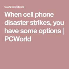 When cell phone disaster strikes, you have some options   PCWorld