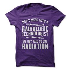 Don't Mess With A Radiologic Technologist