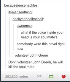 Aww, yes he would and in a spellbinding, enrapturing way. It's like how sirens sing so sweetly. It just lures you closer so they can kill you.< OMG THATS THE BEST DESCRIPTION OF JOHN GREEN EVER. HES A SIREN.