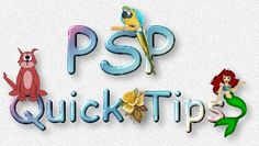 These are Quick Tips and Mini-Tutorials for Paint Shop Pro.