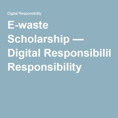 e waste scholarship digital responsibility scholarship smarts e waste scholarship digital responsibility write a tweet length statement about electronic waste