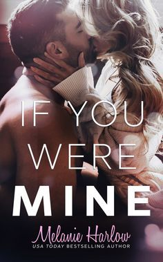 If You Were Mine by Melanie Harlow – out Feb. 28, 2017 (click to preorder)