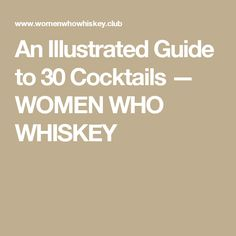 An Illustrated Guide to 30 Cocktails — WOMEN WHO WHISKEY