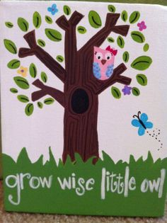 """Grow wise little owl.""  I have a print with this quote for the nursery..."