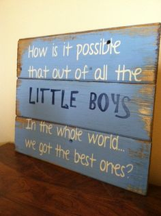 """I LOVE THIS SIGN because it's SO true!!!---How is it possible that out of all the LITTLE BOYS in the whole world we got the best ones.  13""""w x14""""h hand-painted wood sign (make stencil with Silhouette)."""
