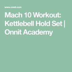 Mach 10 Workout: Kettlebell Hold Set | Onnit Academy