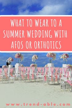 What to wear to a summer wedding with AFOs or Orthotics. #afos #trendable #invisibledisability
